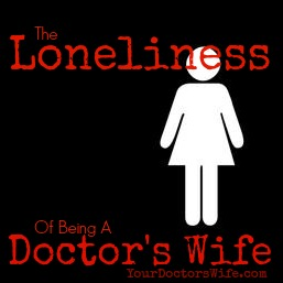 loneliness of being a doctors wife