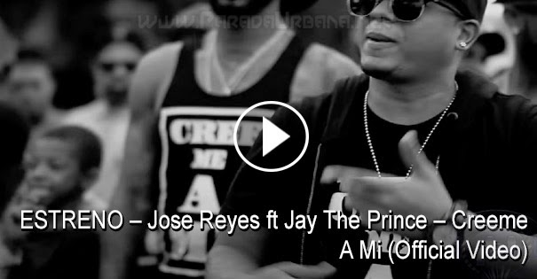 ESTRENO – Jose Reyes ft Jay The Prince – Creeme A Mi (Official Video)