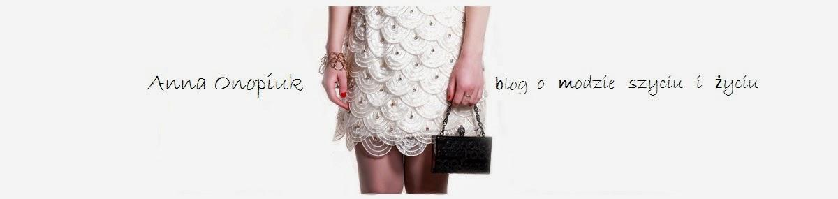 Anna Onopiuk - Blog o modzie, szyciu i życiu