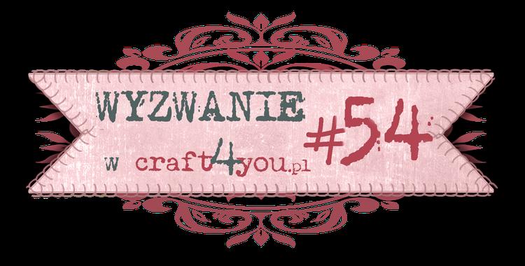 http://craft4youpl.blogspot.com/2014/07/wyzwanie-54.html