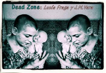 DEAD ZONE, Zona Muerta, de Lucía Fraga y J.M. Vara
