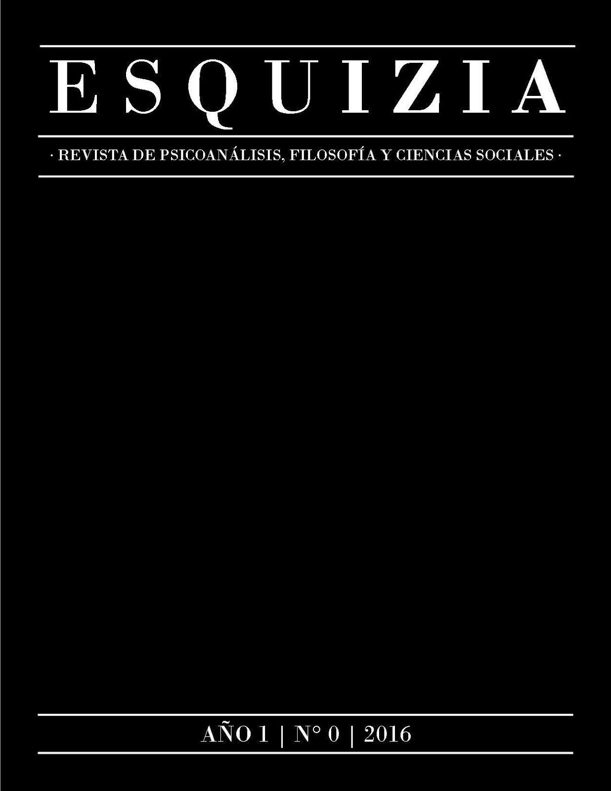 Esquizia. Revista de psicoanálisis, filosofía y ciencias sociales. Año 1, No. 0, 2016