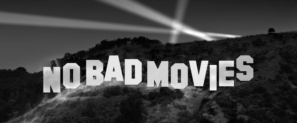No Bad Movies
