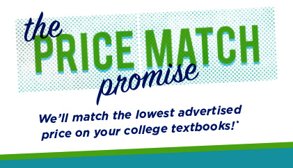 The Price Match Promise: We'll match the lowest advtertised price on your college textbooks