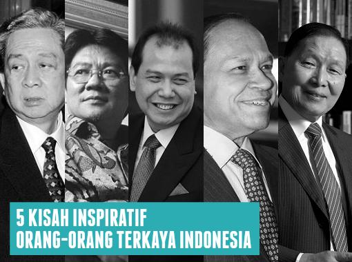 5 Kisah Inspiratif Orang-Orang Terkaya Indonesia