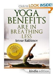 Free eBook Feature: Yoga Benefits Are in Breathing Less by Artour Rakhimov