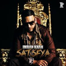 IMRAN KHAN - SATISFYA LYRICS
