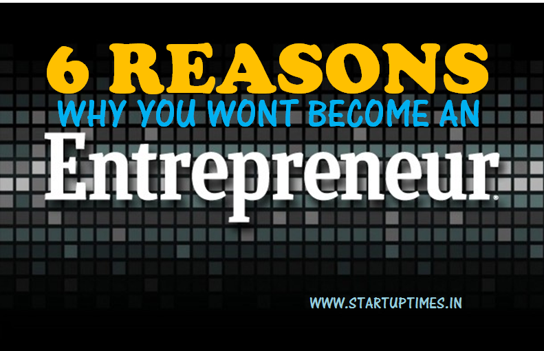 6 REASONS WHY YOU WONT BECOME AN ENTREPRENEUR
