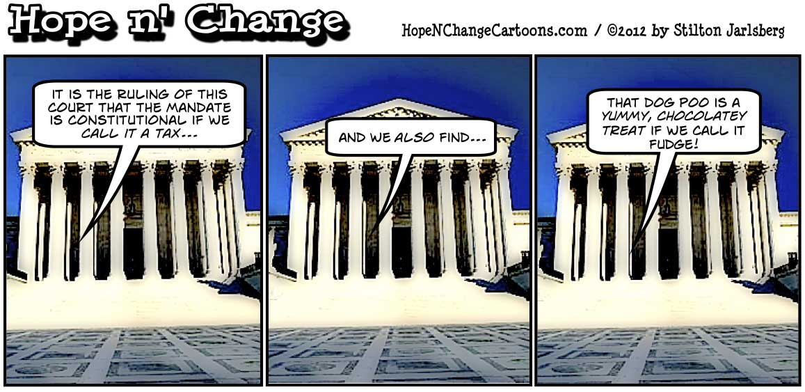 Supreme Court magically declares Obamacare is a tax, and that shit tastes like brownies, hopenchange, hope and change, hope n' change, stilton jarlsberg, tea party, political cartoon, obama cartoon