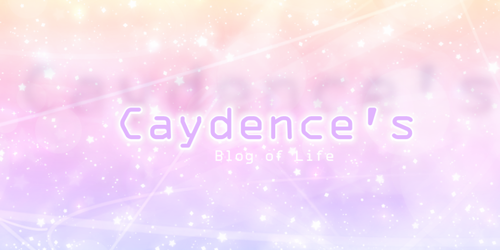 Caydence's | Blog of Life