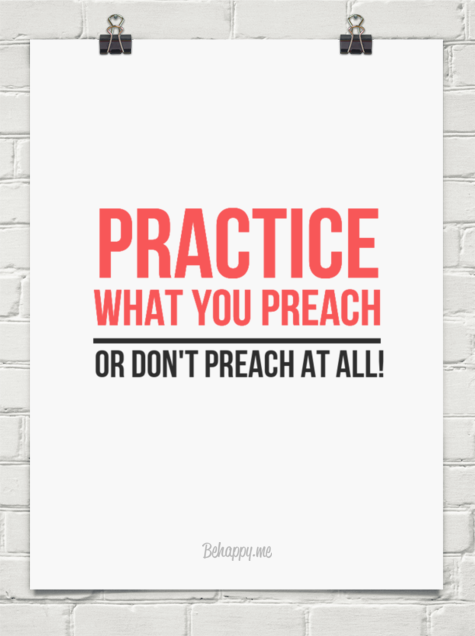 practise what you preach essay If you perfectly practice what you preach, then you probably aren't doing either very well if you enjoyed this article please vote for it on digg and stumble upon.