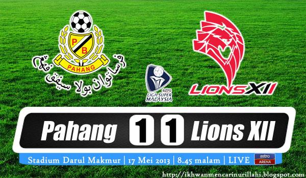 Keputusan Pahang vs Lions XII 17 Mei a2013 - Liga Super 2013