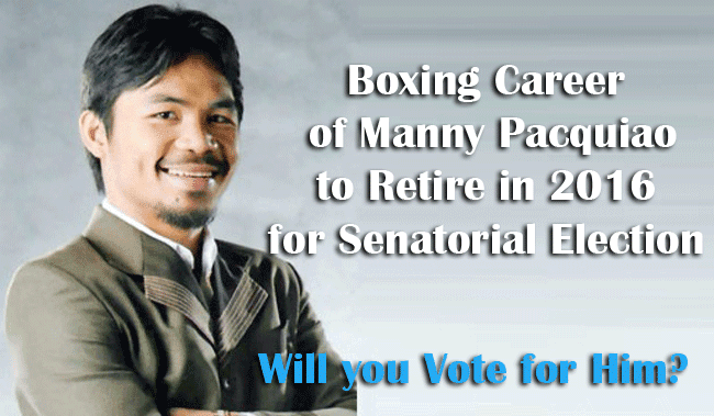 Boxing Career of Manny Pacquiao to Retire in 2016 for Senatorial Election