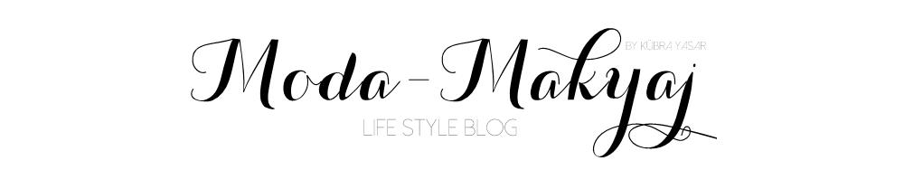 MODA-MAKYAJ LIFE STYLE BLOG by Kübra Yaşar