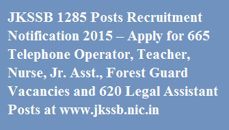 JKSSB 1285 Posts Recruitment Notification 2015 – Apply for 665 Telephone Operator, Teacher, Nurse, Jr. Asst., Forest Guard Vacancies and 620 Legal Assistant Posts at jkssb.nic.in