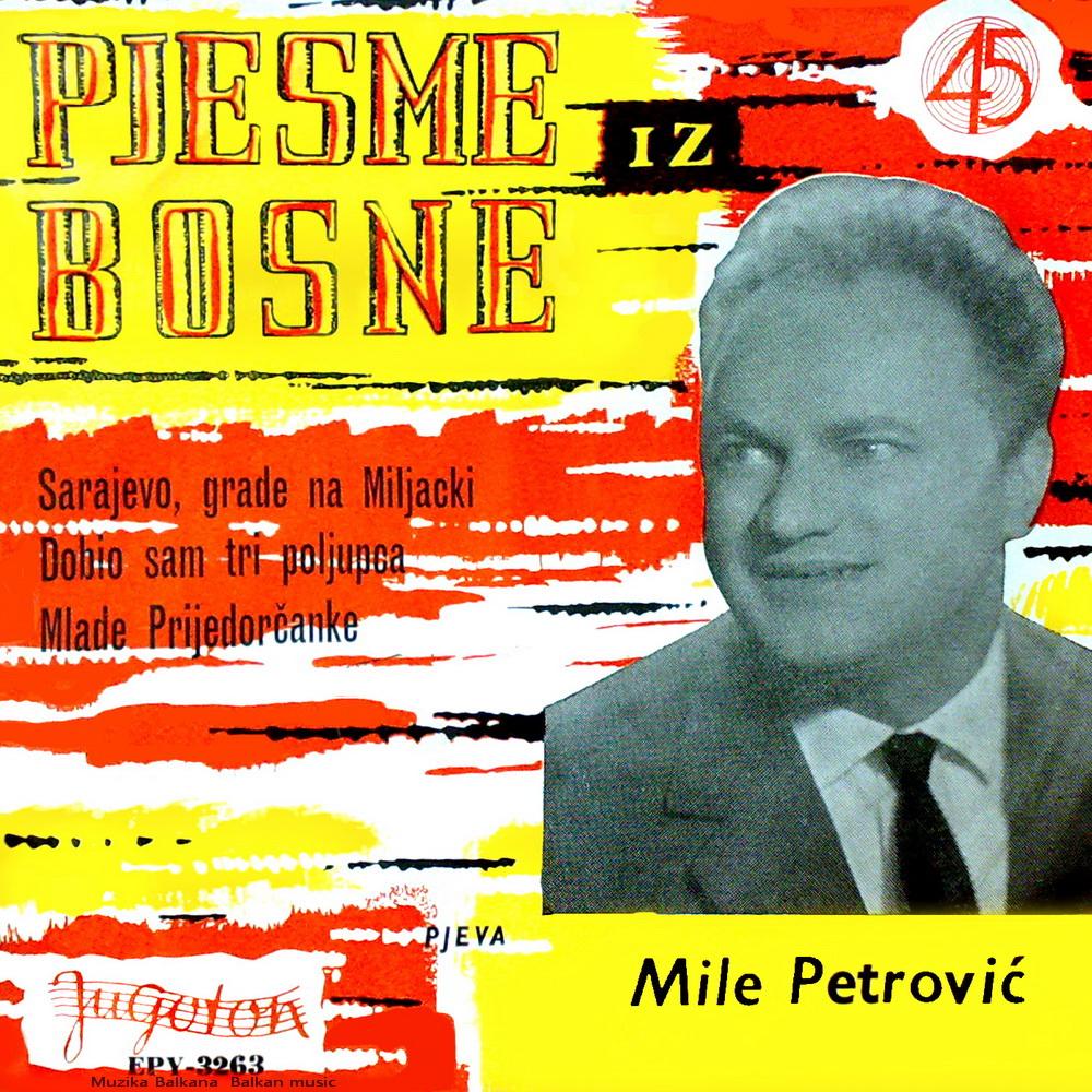 Mile Petrović - Iz Bosne Se Jedna Pjesma Čuje