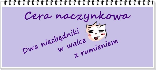 Cera naczynkowa - dwa niezbędniki w walce z rumieniem :)
