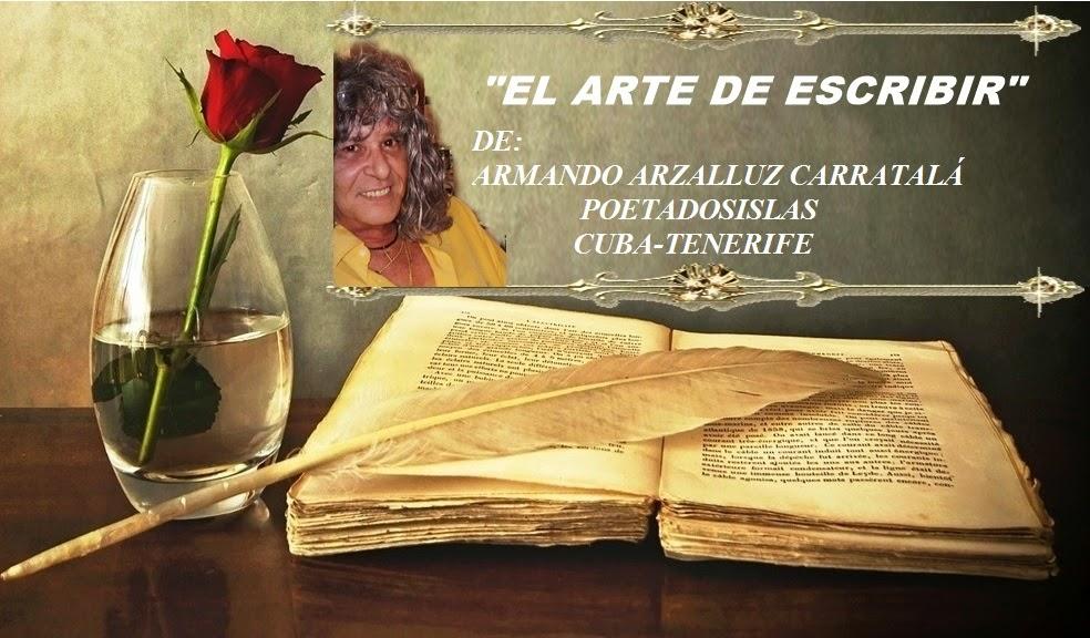EL ARTE DE ESCRIBIR-POETADOSISLAS:ARMANDO ARZALLUZ CARRATALÁ