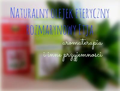 Naturalny olejek eteryczny rozmarynowy Etja