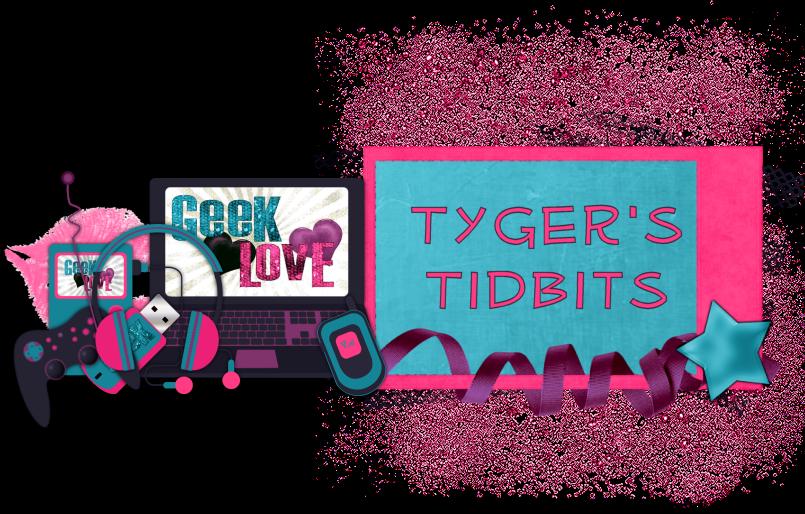 Tyger's Tidbits