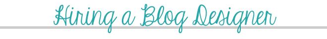 Hiring a Blog Designer