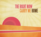 The Right Now: Carry Me Home