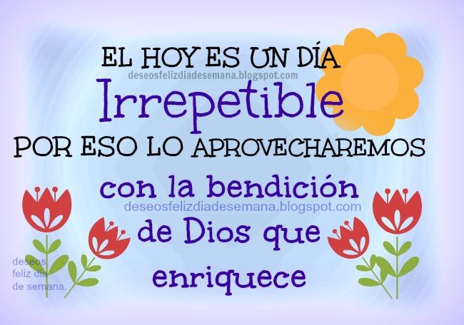 Este día tiene la Bendición de Dios, imágenes lindas cristianas de feliz día viernes, sábADO, domingo, lunes, buenos días con bendición de Dios, postales cristianas para facebook, buen día.