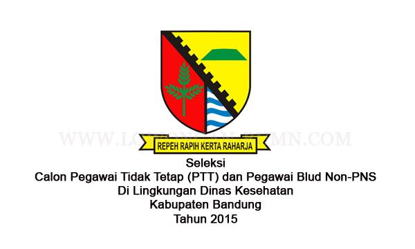 Seleksi Calon Pegawai Tidak Tetap (PTT) dan Pegawai Blud Non-PNS Di Lingkungan Dinas Kesehatan Kabupaten Bandung Tahun 2015
