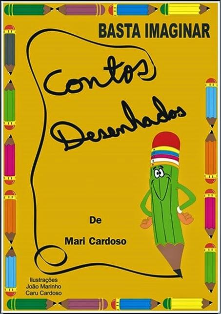 "Livro ""Basta imaginar - Contos Desenhados"" da escritora Mari Cardoso"