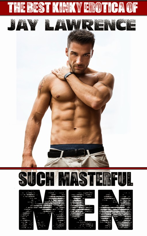 Such Masterful Men: The Best Kinky Erotica of Jay Lawrence