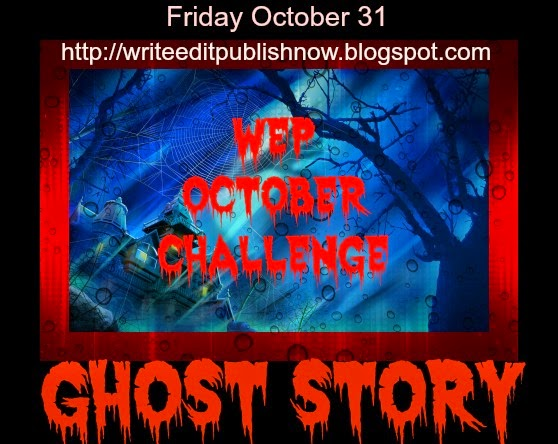 WEP - OCTOBER CHALLENGE - GHOST STORY