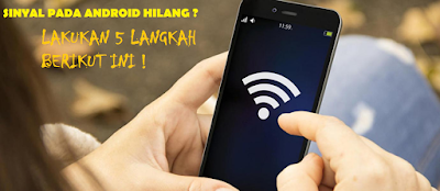 Cara Mengatasi Sinyal Tiba-Tiba Hilang Di Android Lengkap