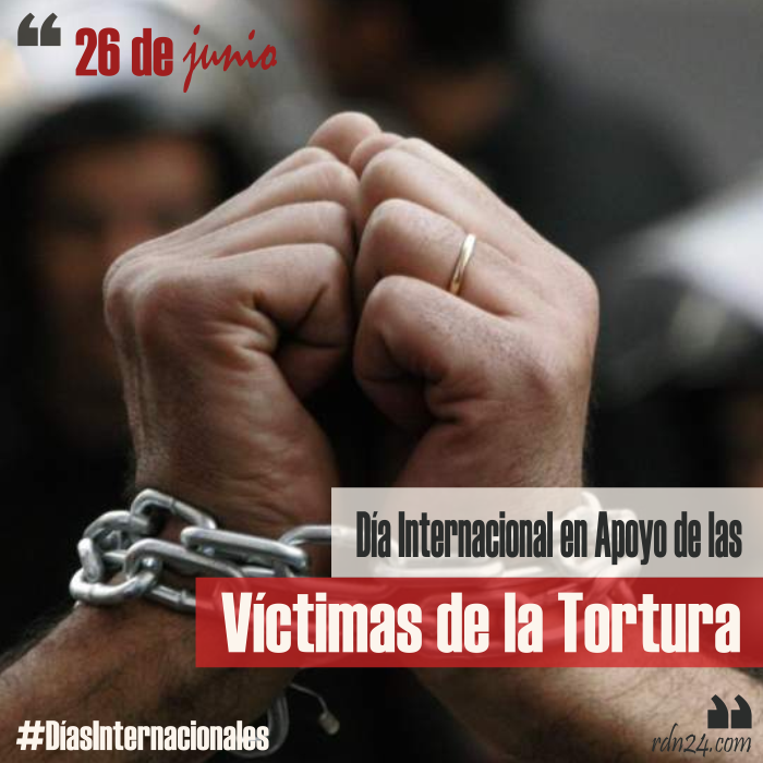 26 de junio – Día Internacional de las Naciones Unidas en Apoyo de las Víctimas de la Tortura #DíasInternacionales