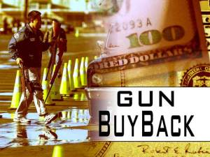 Gun Buy Back to remove the weapons from circulation