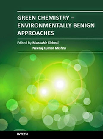 Green Chemistry – Environmentally Benign Approaches Edited by Mazaahir Kidwai and Neeraj Kumar Mishra Published by InTech Janeza Trdine 9, 51000 Rijeka, Croatia