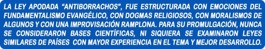 LEY DE BORRACHOS. HECHA CON ÉXTASIS FUNDAMENTALISTA, DOGMAS RELIGIOSOS, MORALISMOS E IMPROVISACIONES