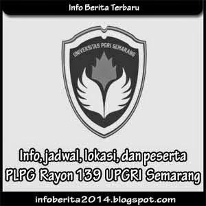 Info, jadwal, lokasi, dan peserta PLPG Rayon 139 UPGRI Semarang
