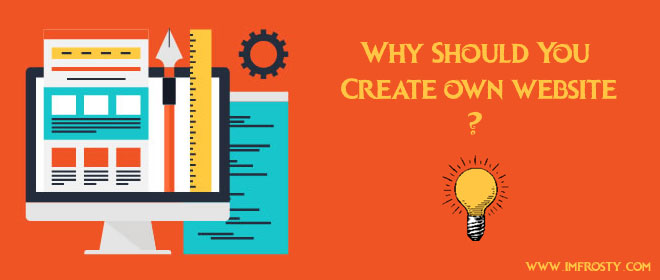 Best Genuine Reasons   Why Should You Create Own Website   IMFROSTY