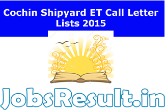 Cochin Shipyard ET Call Letter Lists 2015