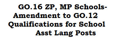 GO.16 ZP, MP Schools-Amendment to GO.12 Qualifications for School Asst Lang Posts