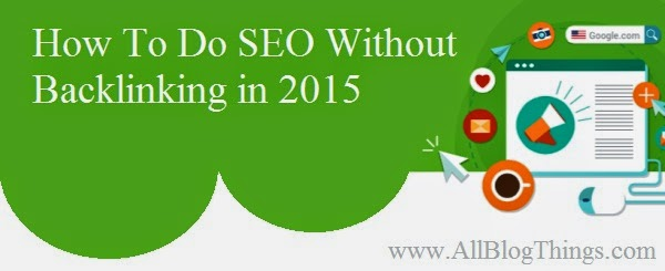 How To Do SEO Without Backlinking in 2015
