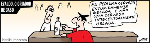 Tiras: Evaldo, o criador de caso. cerveja estupidamente gelada