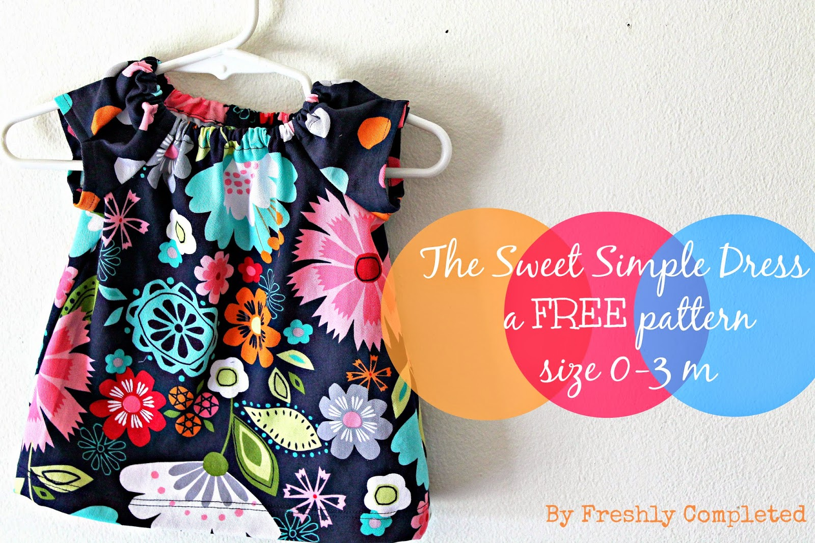 Freshly Completed: The Sweet Simple Dress -- a FREE Pattern size 0-3 m
