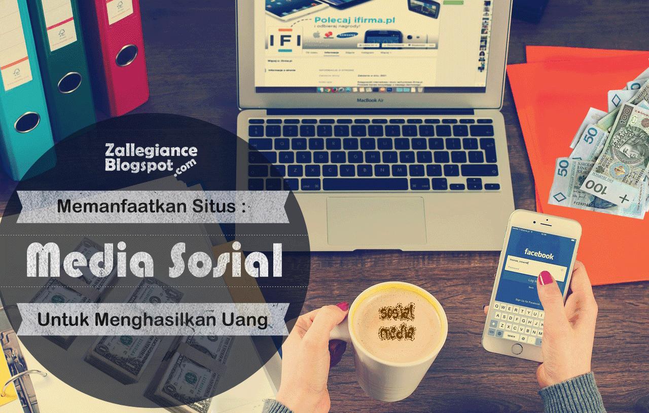 Manfaatkan Situs Media Sosial Untuk Menghasilkan Uang