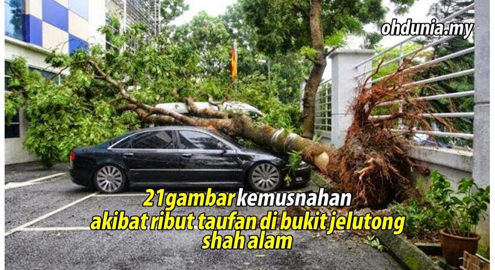 21 Gambar Kemusnahan Ribut Taufan Di Bukit Jelutong, Shah Alam !..