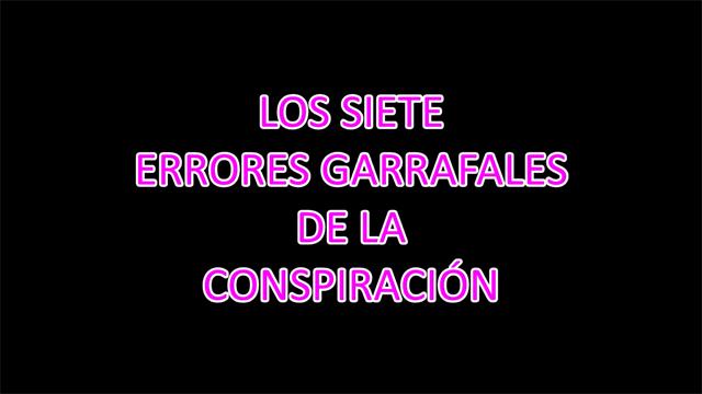 Los siete errores garrafales de la conspiración (VIDEO)