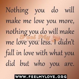 Nothing you do will make me love you more