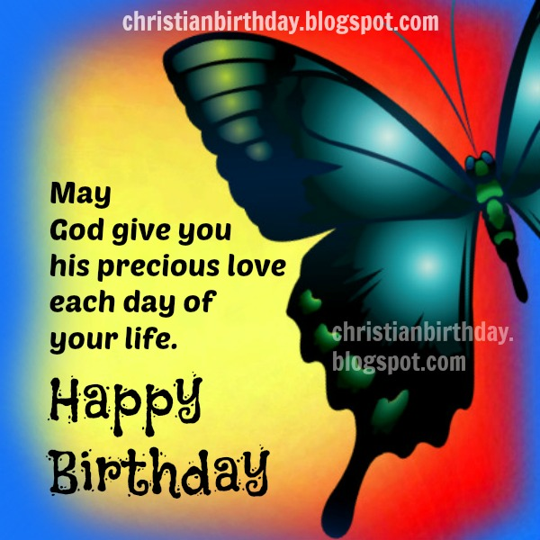 Elegant May God Give You His Love Each Day. Happy Birthday | Christian Birthday  Free Cards