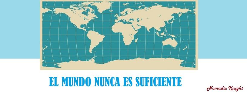 El mundo nunca es suficiente