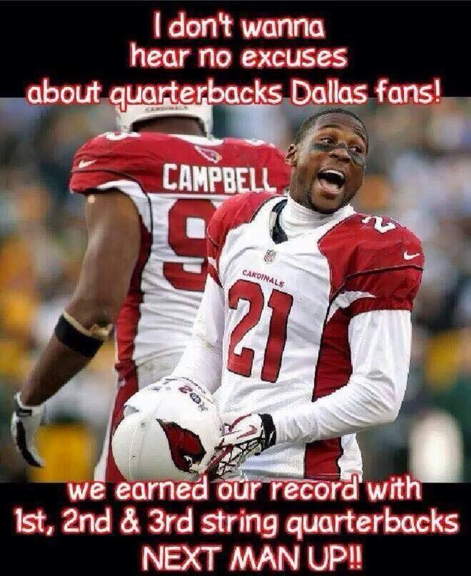 I don't wanna hear no excuses about quarterbacks dallas fans! we earned our record with 1st, 2nd & 3rd string quarterbacks next man up!! - #Cardinals #Cowboyshaters